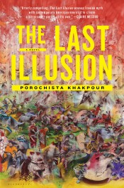Cover of 'The Last Illusion' by Porochista Khakpour