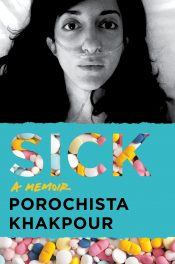 Cover of 'Sick: A Memoir' by Porochista Khakpour