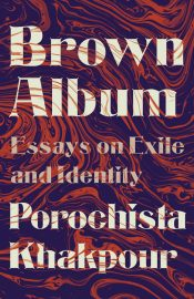Cover of 'Brown Album: Essays of Exile and Identity' by Porochista Khakpour